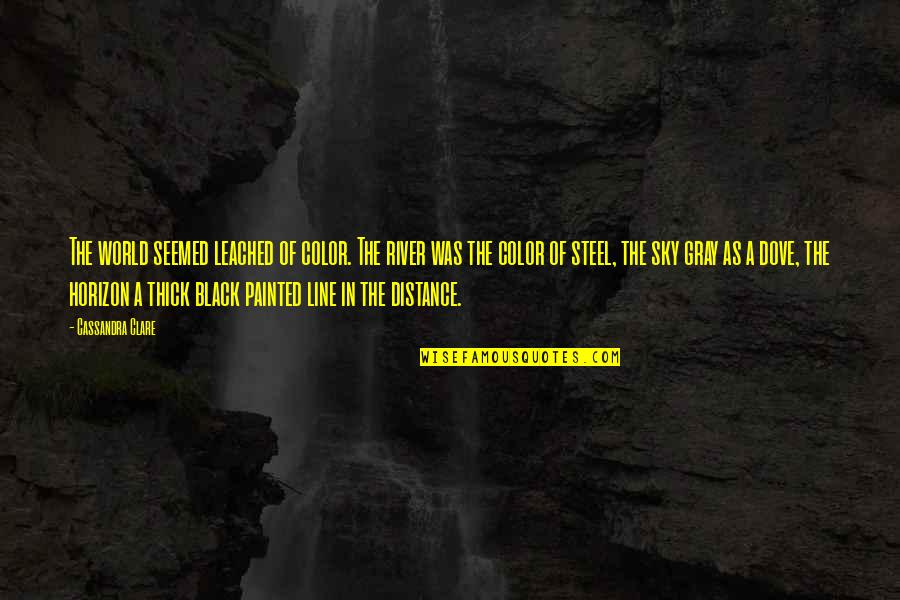 The Gray Sky Quotes By Cassandra Clare: The world seemed leached of color. The river