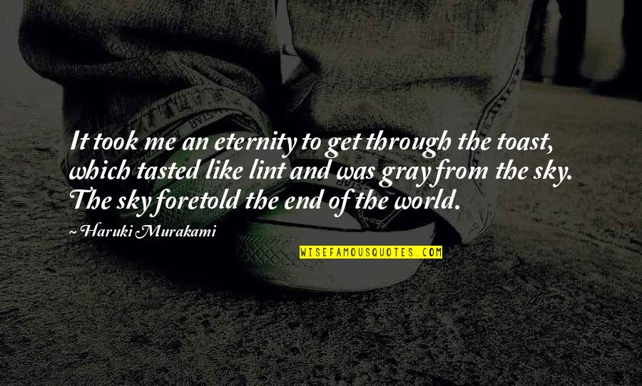 The Gray Sky Quotes By Haruki Murakami: It took me an eternity to get through