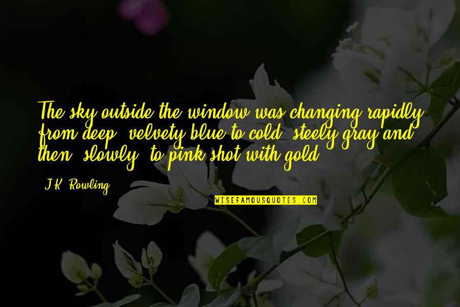 The Gray Sky Quotes By J.K. Rowling: The sky outside the window was changing rapidly