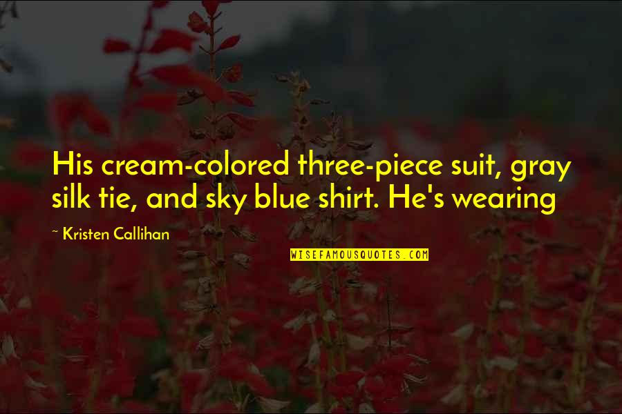 The Gray Sky Quotes By Kristen Callihan: His cream-colored three-piece suit, gray silk tie, and