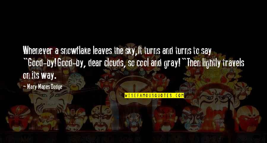 The Gray Sky Quotes By Mary Mapes Dodge: Whenever a snowflake leaves the sky,It turns and