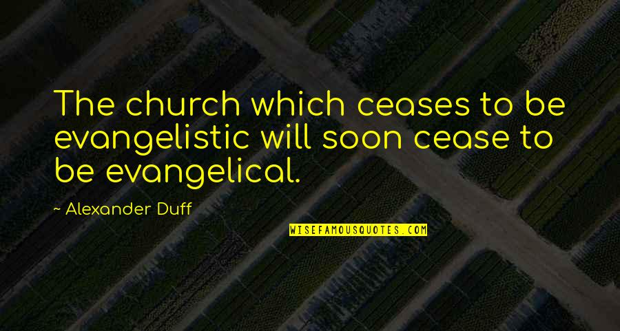 The Great Gatsby Chapter Quotes By Alexander Duff: The church which ceases to be evangelistic will