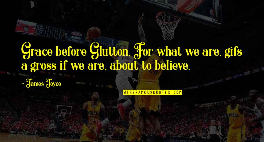 The Great Gatsby Chapter Quotes By James Joyce: Grace before Glutton. For what we are, gifs