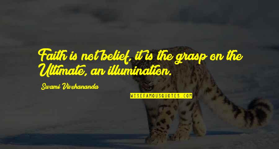 The Great Gatsby Chapter Quotes By Swami Vivekananda: Faith is not belief, it is the grasp