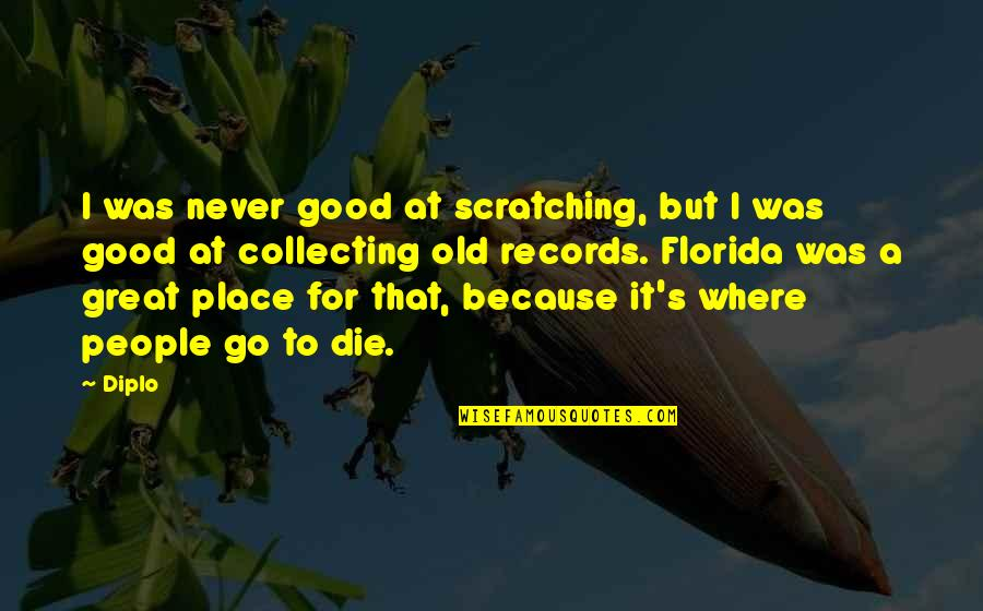 The Great Good Place Quotes By Diplo: I was never good at scratching, but I