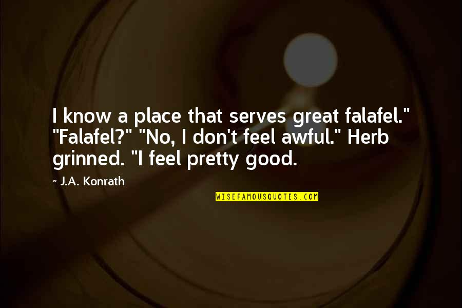 """The Great Good Place Quotes By J.A. Konrath: I know a place that serves great falafel."""""""