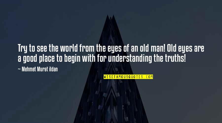 The Great Good Place Quotes By Mehmet Murat Ildan: Try to see the world from the eyes