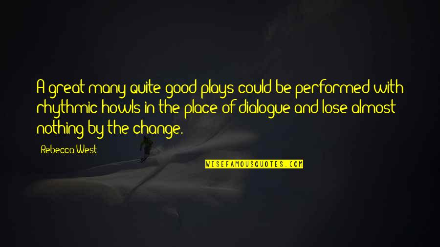 The Great Good Place Quotes By Rebecca West: A great many quite good plays could be