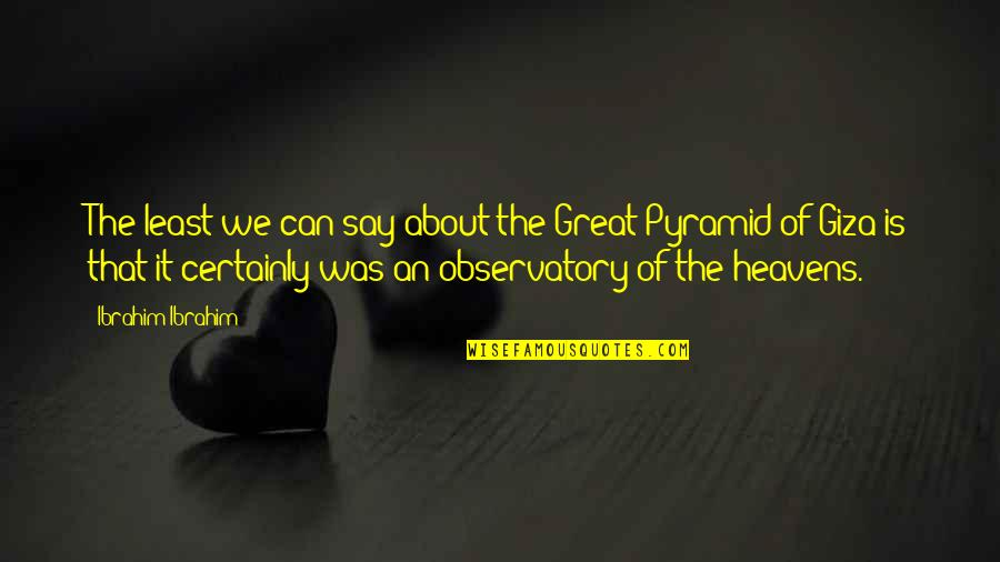 The Great Pyramid Of Giza Quotes By Ibrahim Ibrahim: The least we can say about the Great