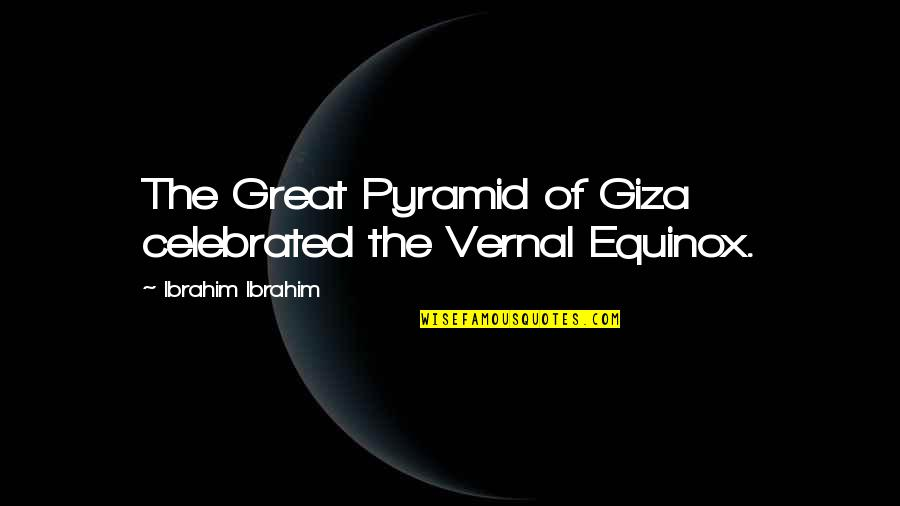 The Great Pyramid Of Giza Quotes By Ibrahim Ibrahim: The Great Pyramid of Giza celebrated the Vernal