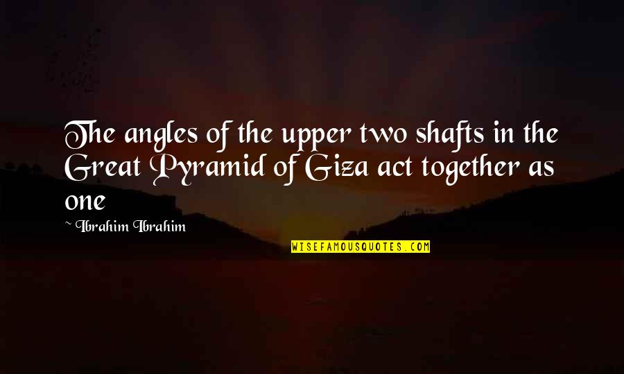 The Great Pyramid Of Giza Quotes By Ibrahim Ibrahim: The angles of the upper two shafts in