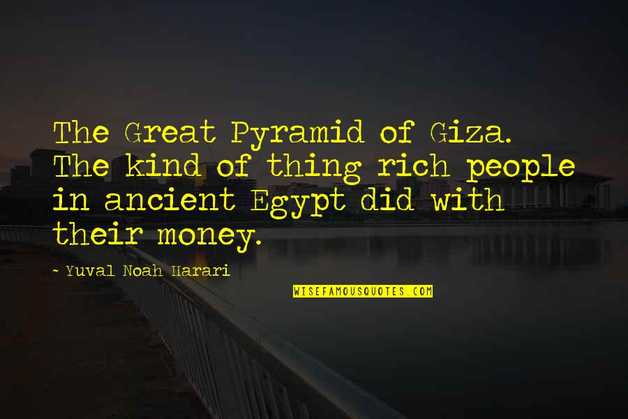 The Great Pyramid Of Giza Quotes By Yuval Noah Harari: The Great Pyramid of Giza. The kind of