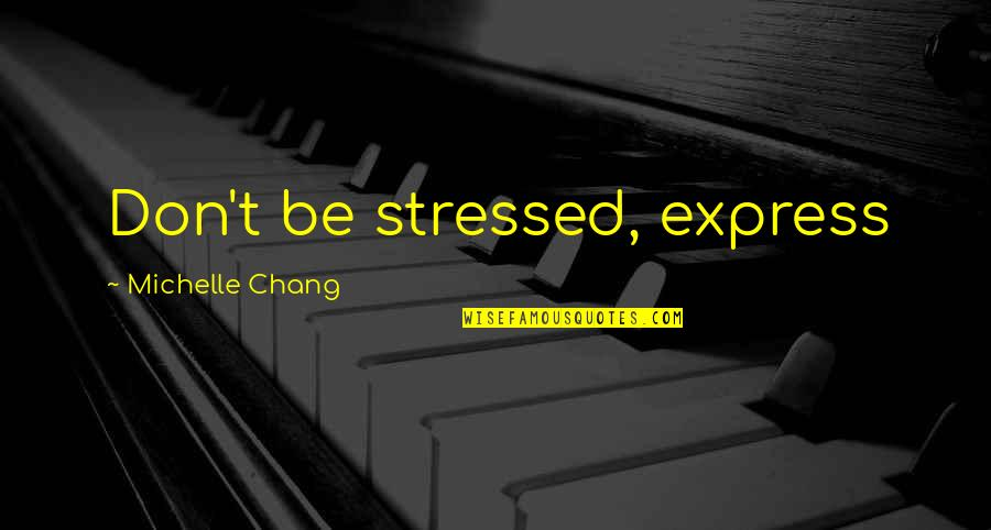 The Great Train Robbery 2013 Quotes By Michelle Chang: Don't be stressed, express