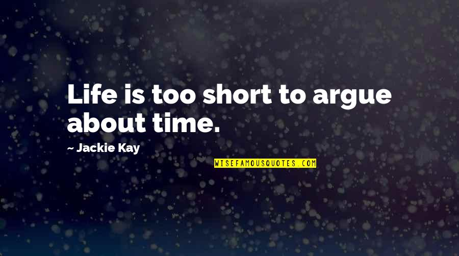 The Greater Plan Quotes By Jackie Kay: Life is too short to argue about time.
