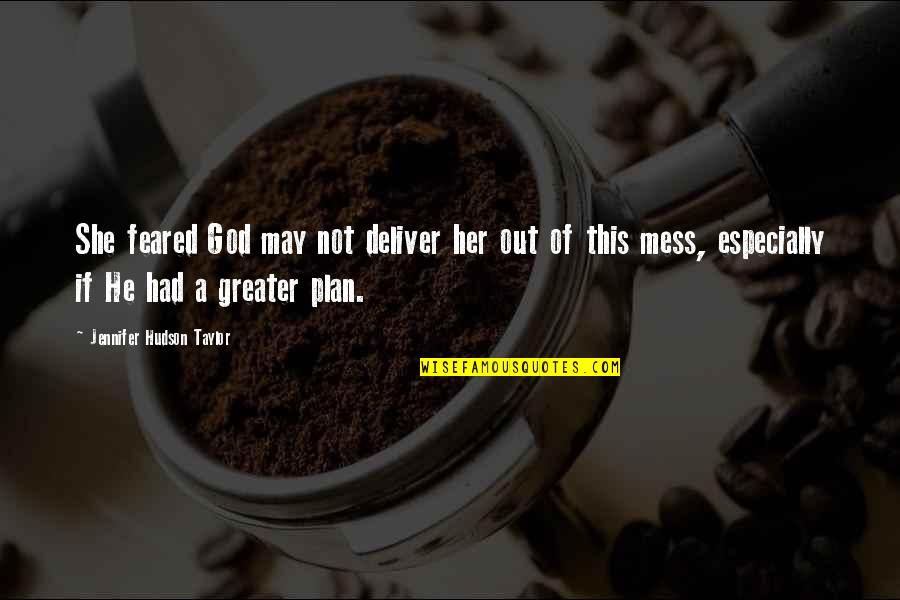 The Greater Plan Quotes By Jennifer Hudson Taylor: She feared God may not deliver her out