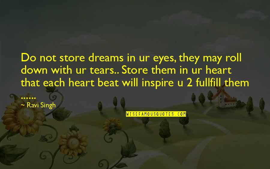 The Greater Plan Quotes By Ravi Singh: Do not store dreams in ur eyes, they
