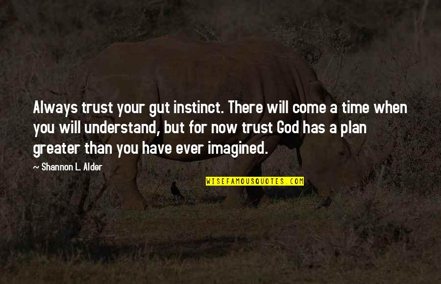 The Greater Plan Quotes By Shannon L. Alder: Always trust your gut instinct. There will come