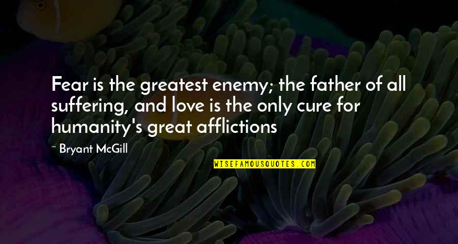 The Greatest Love Of All Quotes By Bryant McGill: Fear is the greatest enemy; the father of