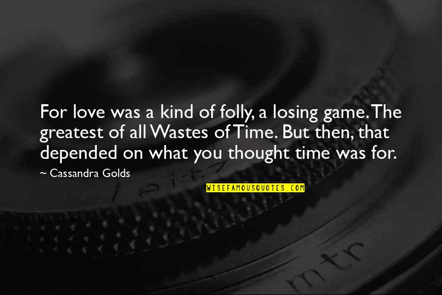 The Greatest Love Of All Quotes By Cassandra Golds: For love was a kind of folly, a