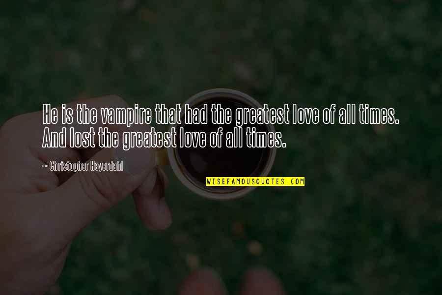 The Greatest Love Of All Quotes By Christopher Heyerdahl: He is the vampire that had the greatest