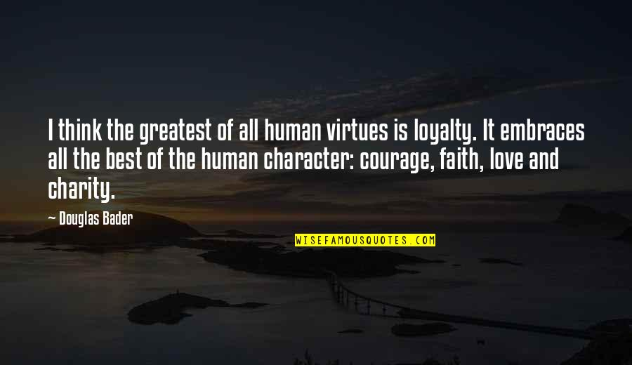 The Greatest Love Of All Quotes By Douglas Bader: I think the greatest of all human virtues