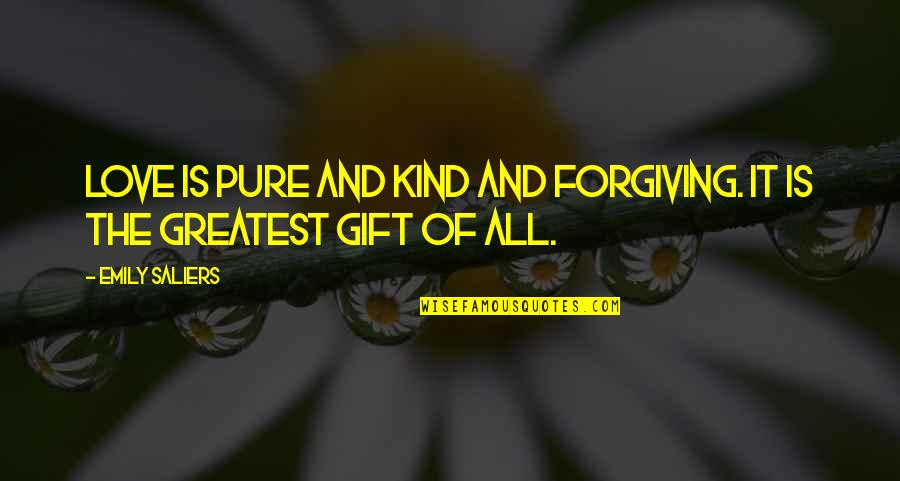 The Greatest Love Of All Quotes By Emily Saliers: Love is pure and kind and forgiving. It