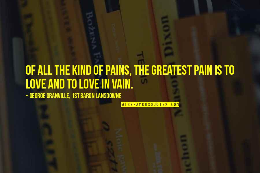 The Greatest Love Of All Quotes By George Granville, 1st Baron Lansdowne: Of all the kind of pains, the greatest