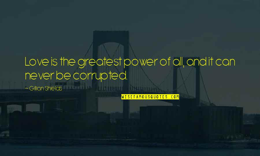 The Greatest Love Of All Quotes By Gillian Shields: Love is the greatest power of all, and
