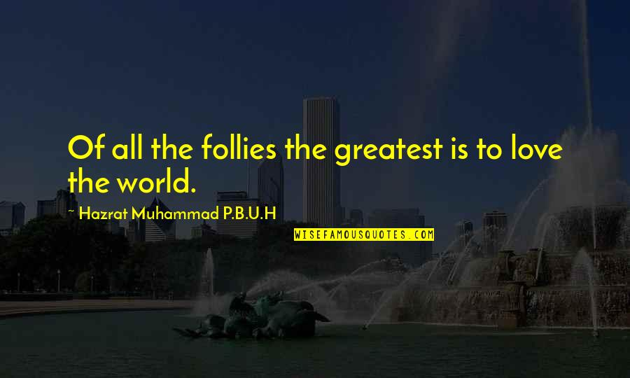 The Greatest Love Of All Quotes By Hazrat Muhammad P.B.U.H: Of all the follies the greatest is to