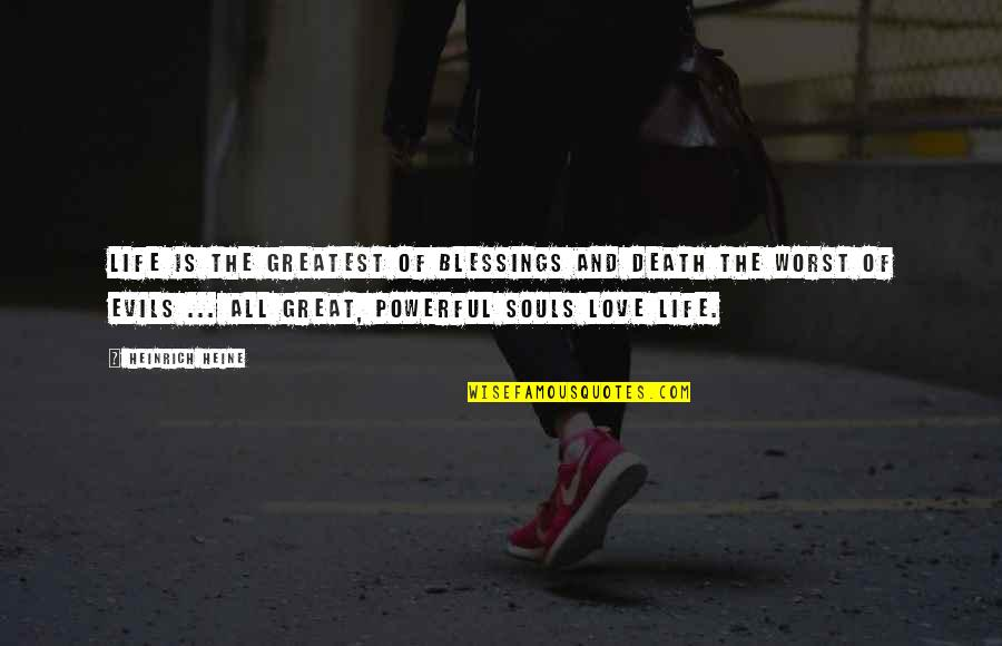 The Greatest Love Of All Quotes By Heinrich Heine: Life is the greatest of blessings and death