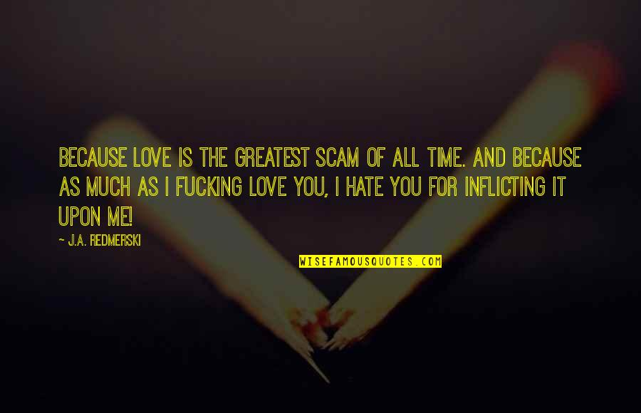 The Greatest Love Of All Quotes By J.A. Redmerski: Because love is the greatest scam of all