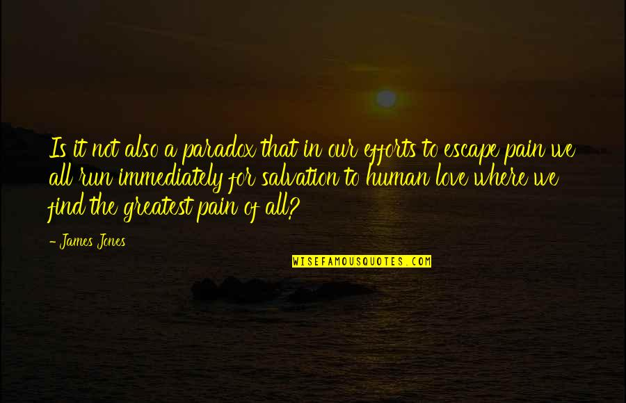 The Greatest Love Of All Quotes By James Jones: Is it not also a paradox that in