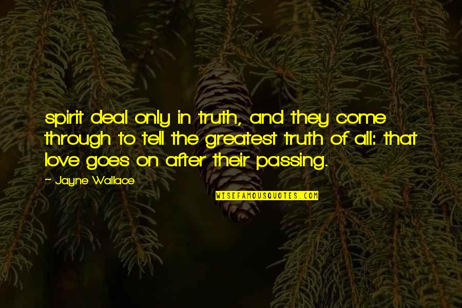 The Greatest Love Of All Quotes By Jayne Wallace: spirit deal only in truth, and they come