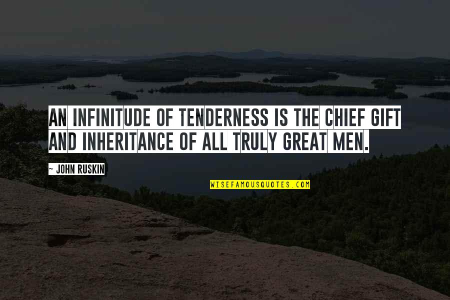 The Greatest Love Of All Quotes By John Ruskin: An infinitude of tenderness is the chief gift