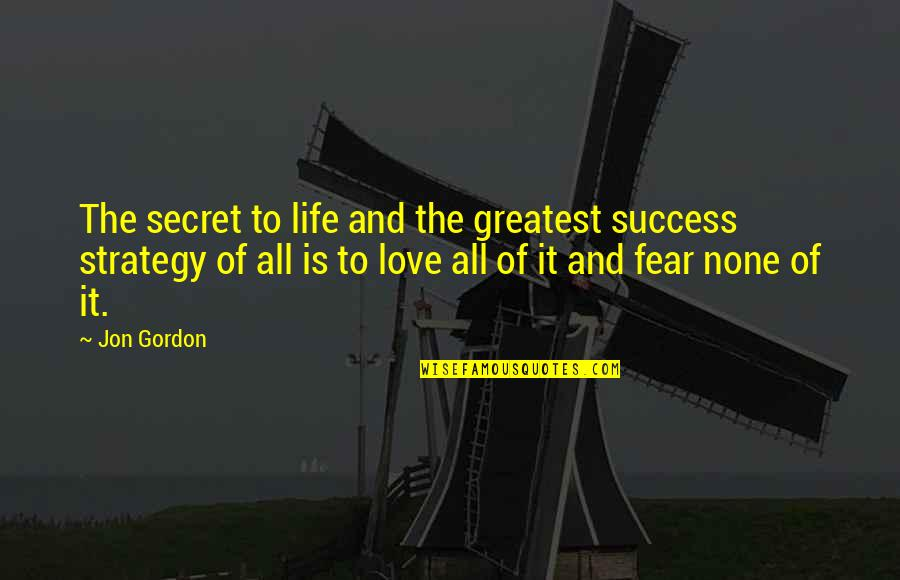 The Greatest Love Of All Quotes By Jon Gordon: The secret to life and the greatest success