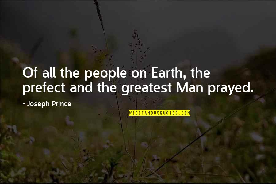 The Greatest Love Of All Quotes By Joseph Prince: Of all the people on Earth, the prefect