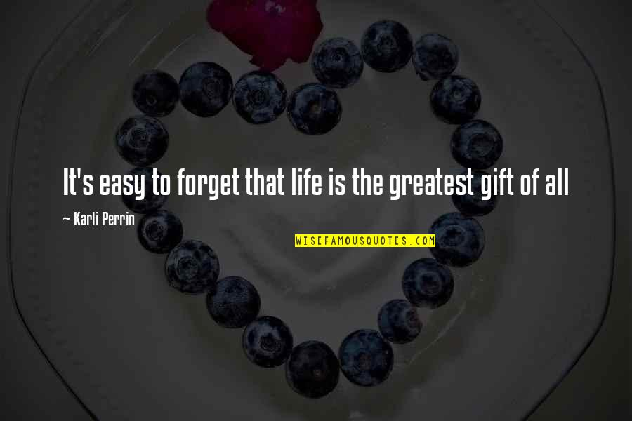 The Greatest Love Of All Quotes By Karli Perrin: It's easy to forget that life is the