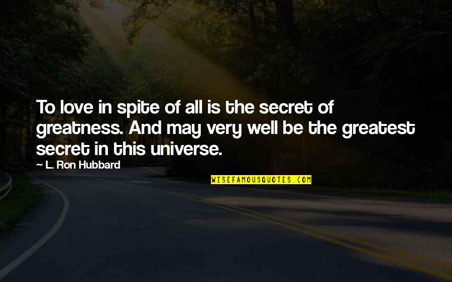 The Greatest Love Of All Quotes By L. Ron Hubbard: To love in spite of all is the