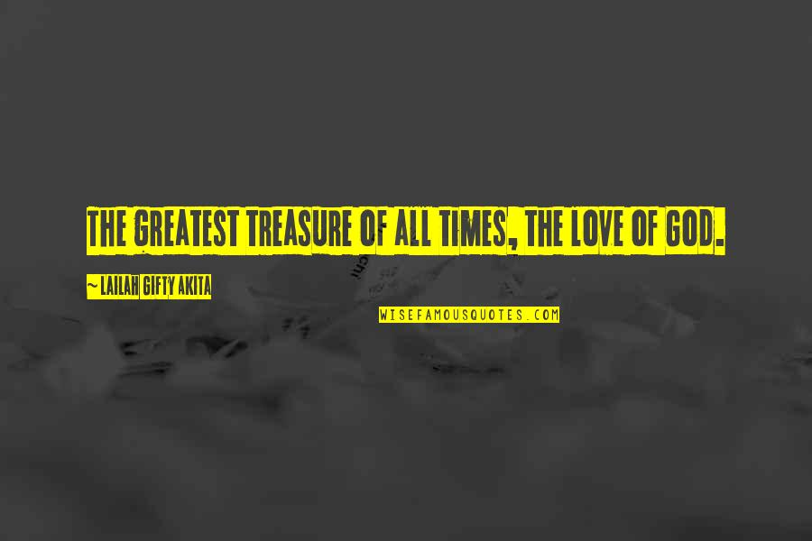 The Greatest Love Of All Quotes By Lailah Gifty Akita: The greatest treasure of all times, the love