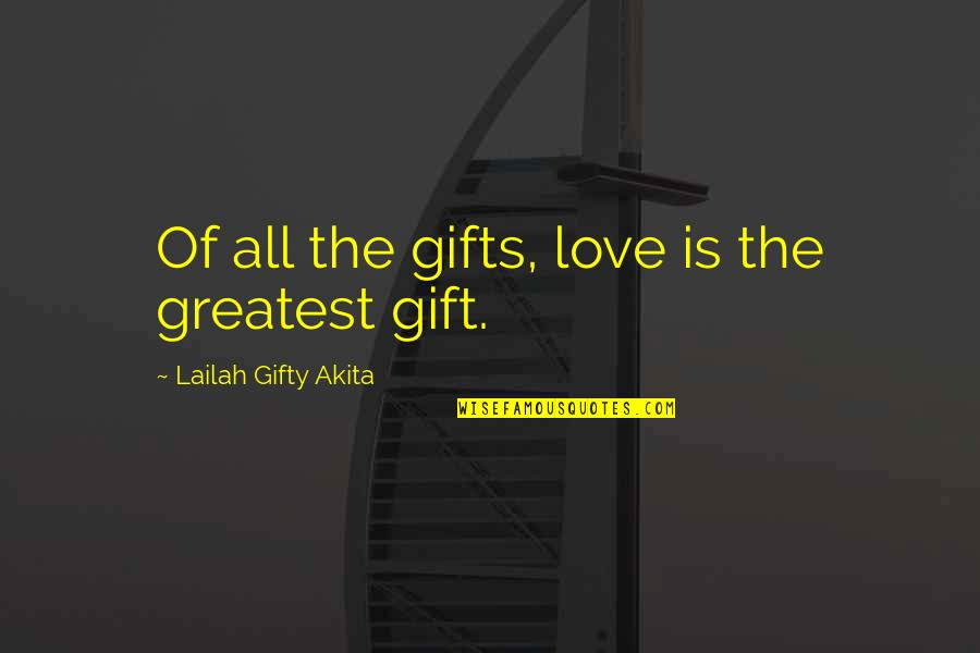 The Greatest Love Of All Quotes By Lailah Gifty Akita: Of all the gifts, love is the greatest