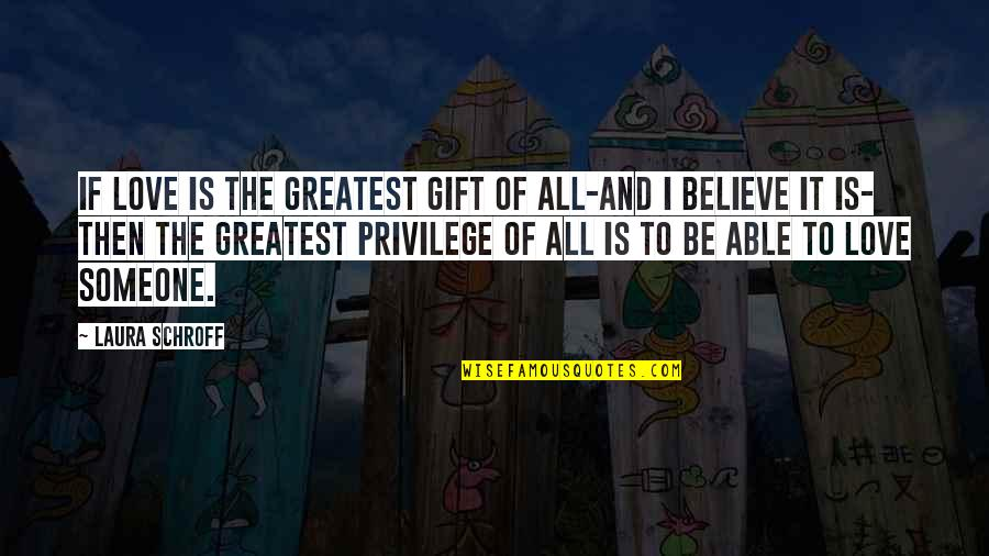 The Greatest Love Of All Quotes By Laura Schroff: If love is the greatest gift of all-and