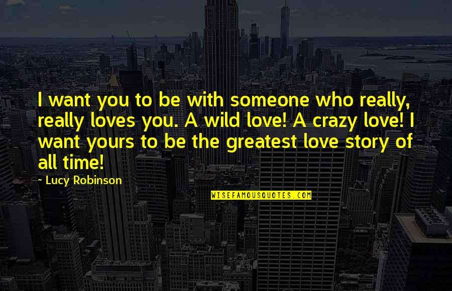 The Greatest Love Of All Quotes By Lucy Robinson: I want you to be with someone who