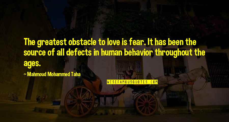 The Greatest Love Of All Quotes By Mahmoud Mohammed Taha: The greatest obstacle to love is fear. It