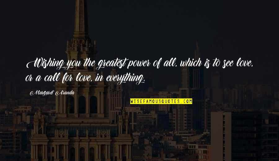 The Greatest Love Of All Quotes By Margaret Aranda: Wishing you the greatest power of all, which