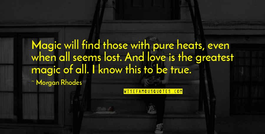 The Greatest Love Of All Quotes By Morgan Rhodes: Magic will find those with pure heats, even