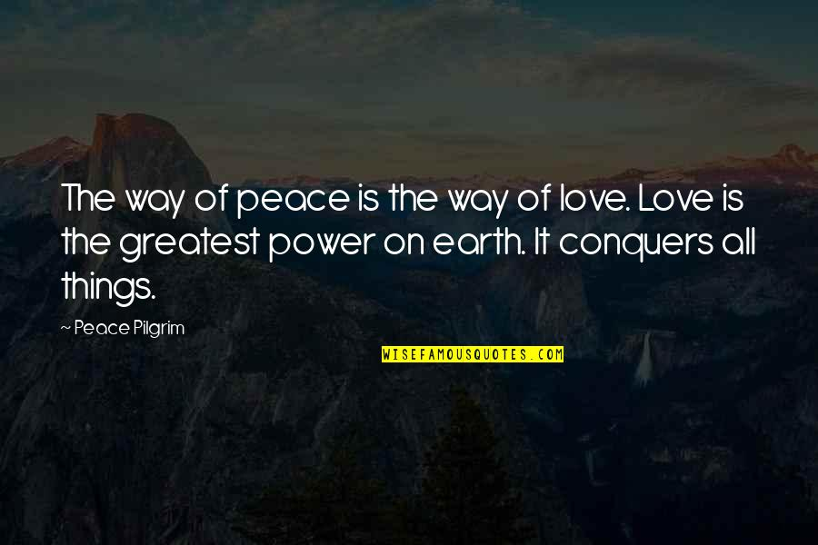The Greatest Love Of All Quotes By Peace Pilgrim: The way of peace is the way of