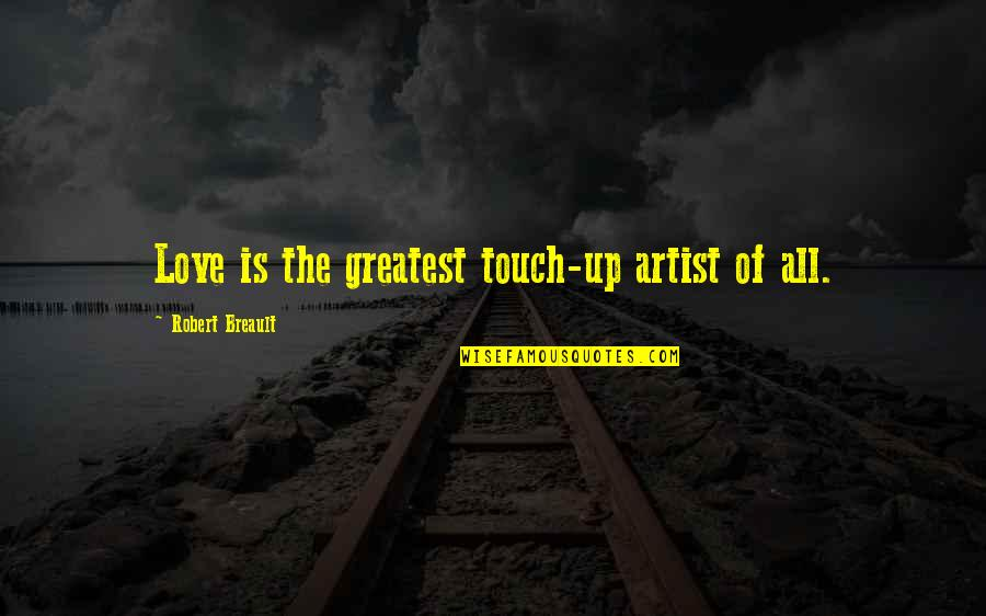 The Greatest Love Of All Quotes By Robert Breault: Love is the greatest touch-up artist of all.