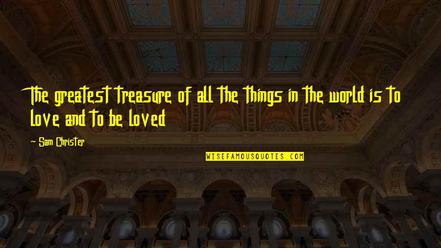 The Greatest Love Of All Quotes By Sam Christer: The greatest treasure of all the things in