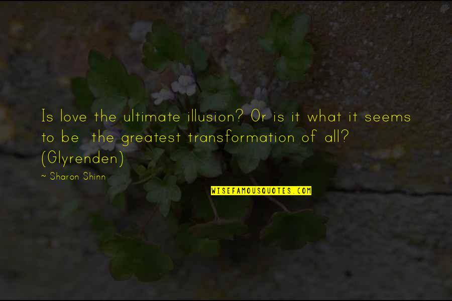 The Greatest Love Of All Quotes By Sharon Shinn: Is love the ultimate illusion? Or is it