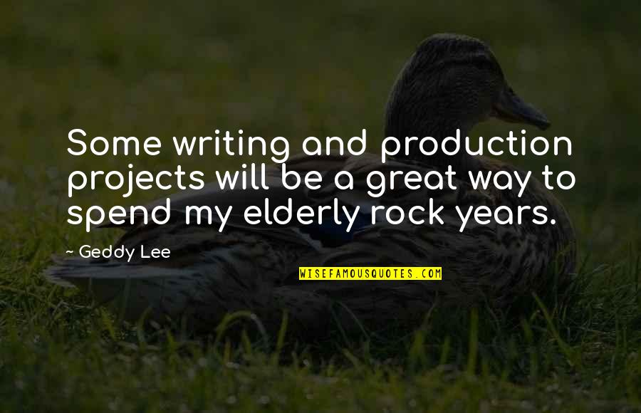The Grey Areas Of Life Quotes By Geddy Lee: Some writing and production projects will be a